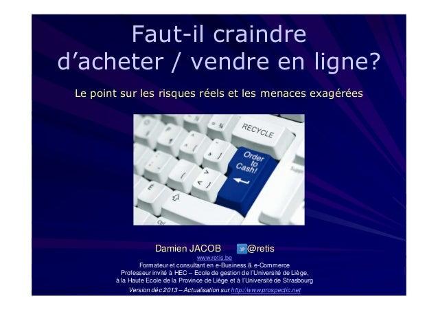 Faut-il craindre d'acheter / vendre en ligne? Le point sur les risques réels et les menaces exagérées  Damien JACOB  @reti...