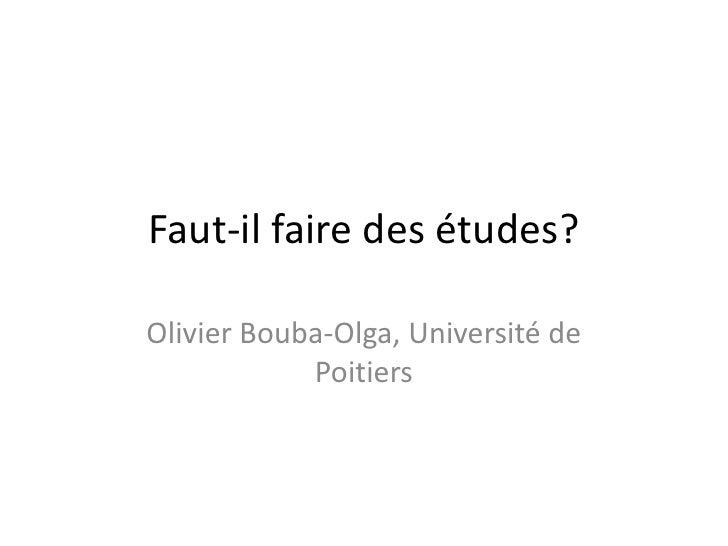 Faut-il faire des études?<br />Olivier Bouba-Olga, Université de Poitiers<br />