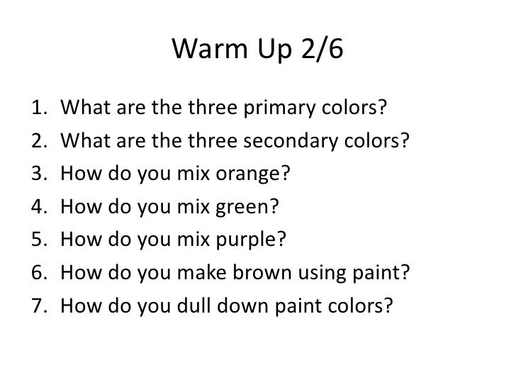 Warm Up 2/61.   What are the three primary colors?2.   What are the three secondary colors?3.   How do you mix orange?4.  ...