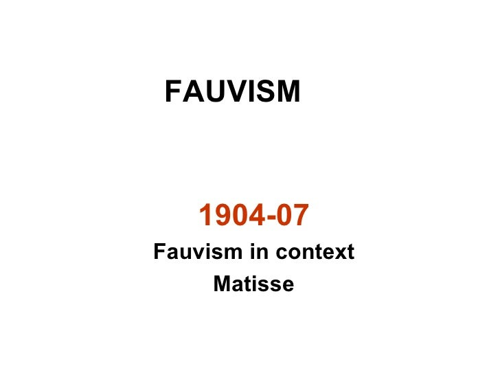 FAUVISM  1904-07 Fauvism in context Matisse