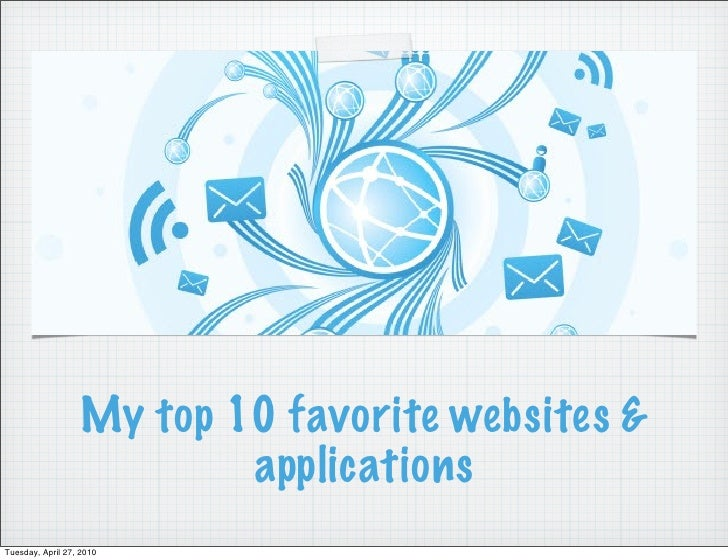My top 10 favorite websites &                            applications Tuesday, April 27, 2010