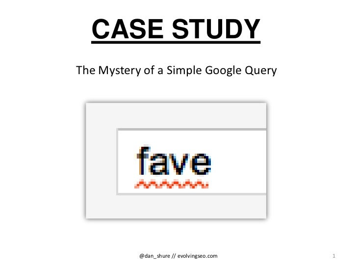 CASE STUDYThe Mystery of a Simple Google Query           @dan_shure // evolvingseo.com   1