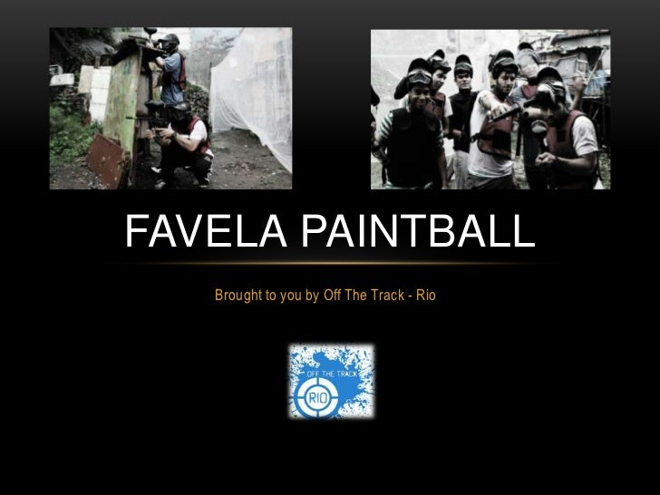 FAVELA PAINTBALL   Brought to you by Off The Track - Rio