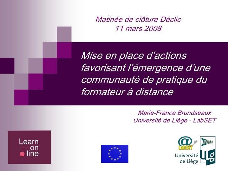 MatinéedeclôtureDéclic         11mars2008   Miseenplaced'actions favorisantl'émergenced'une communautédepra...