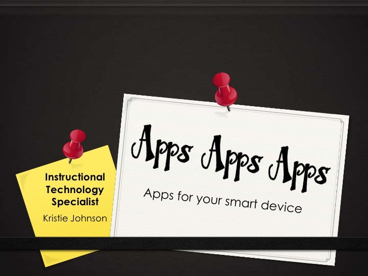 Instructional Technology Specialist<br />Kristie Johnson<br />Apps for your smart device<br />