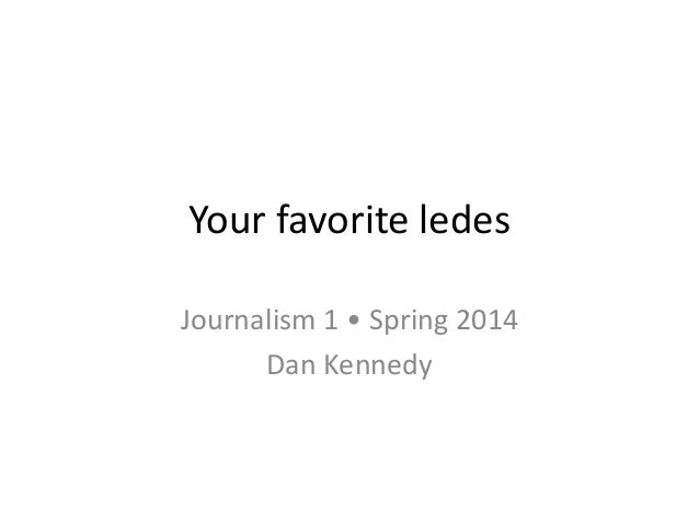 Your favorite ledes Journalism 1 • Spring 2014 Dan Kennedy
