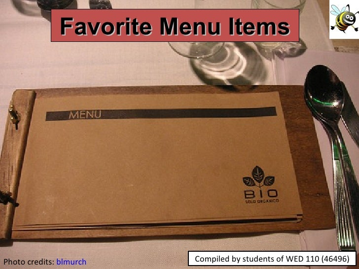 Photo credits:  blmurch Compiled by students of WED 110 (46496) Favorite Menu Items