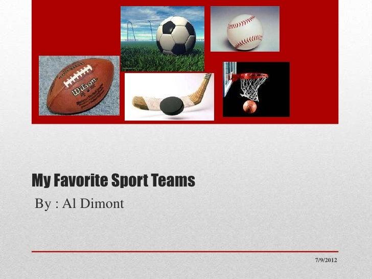 My Favorite Sport TeamsBy : Al Dimont                          7/9/2012