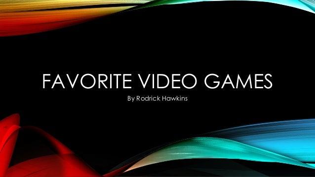 FAVORITE VIDEO GAMES By Rodrick Hawkins