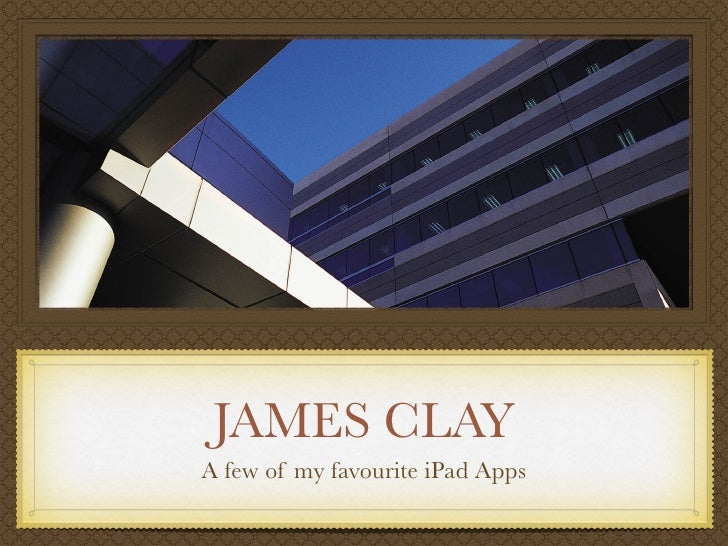 JAMES CLAYA few of my favourite iPad Apps