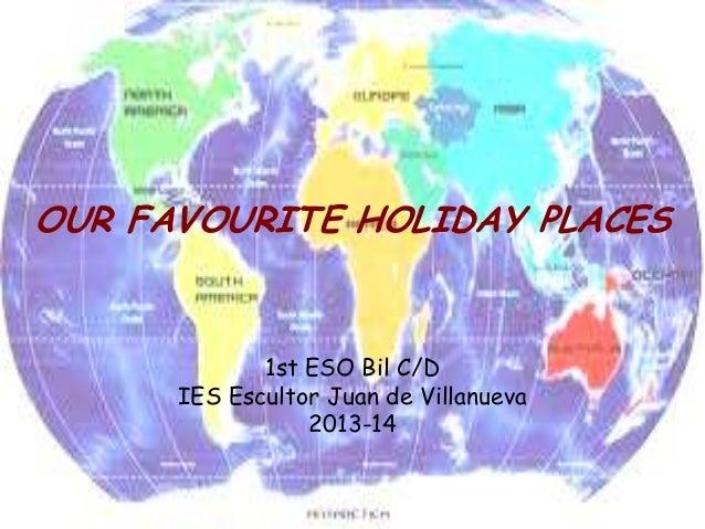 OUR FAVOURITE HOLIDAY PLACES 1st ESO Bil C/D IES Escultor Juan de Villanueva 2013-14