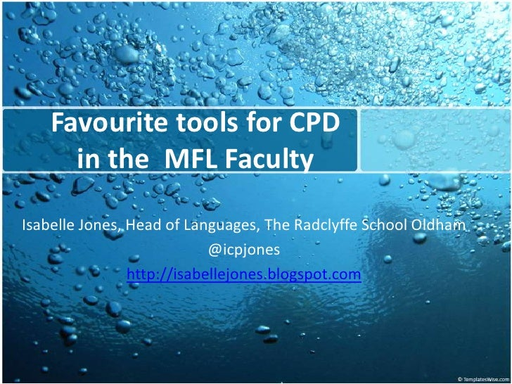 Favouritetools for CPD in the  MFL Faculty<br />Isabelle Jones, Head of Languages, The Radclyffe School Oldham<br />@icpjo...