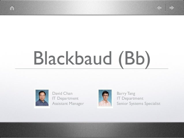 Blackbaud (Bb)David ChanIT DepartmentAssistant ManagerBarry TangIT DepartmentSenior Systems Specialist
