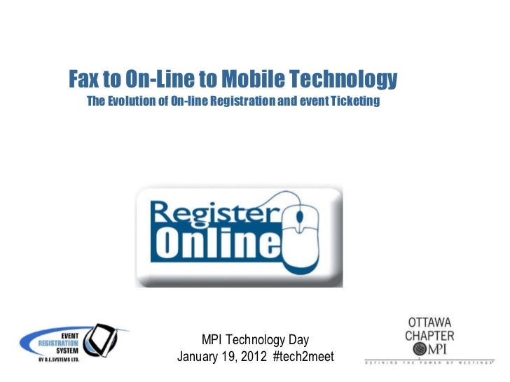 Fax to On-Line to Mobile Technology The Evolution of On-line Registration and event Ticketing MPI Technology Day January 1...