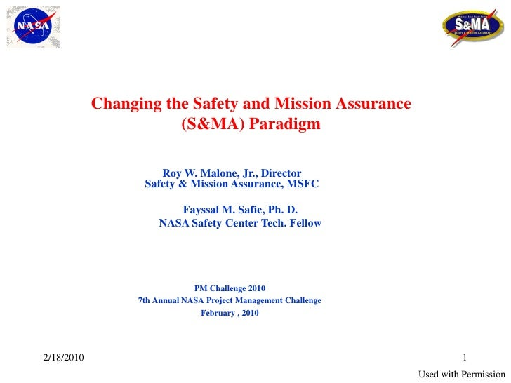 Changing the Safety and Mission Assurance                       (S&MA) Paradigm                      Roy W. Malone, Jr., D...