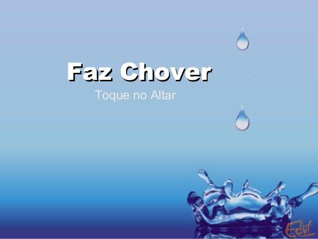 Faz ChoverFaz Chover Toque no Altar