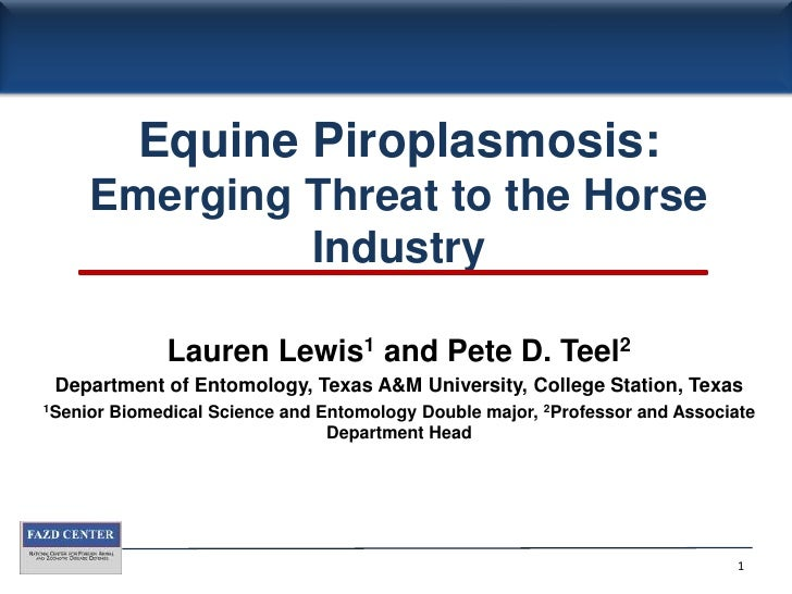 Equine Piroplasmosis: Emerging Threat to the Horse Industry<br />Lauren Lewis1 and Pete D. Teel2<br />Department of Entomo...
