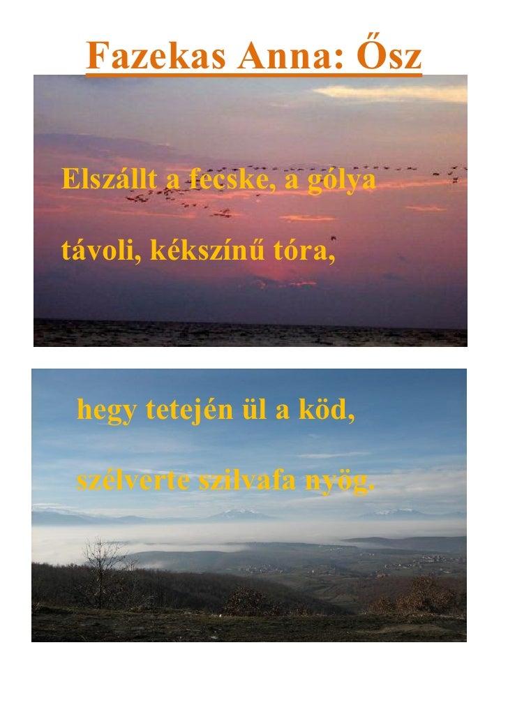 Fazekas Anna: ŐszElszállt a fecske, a gólyatávoli, kékszínű tóra, hegy tetején ül a köd, szélverte szilvafa nyög.
