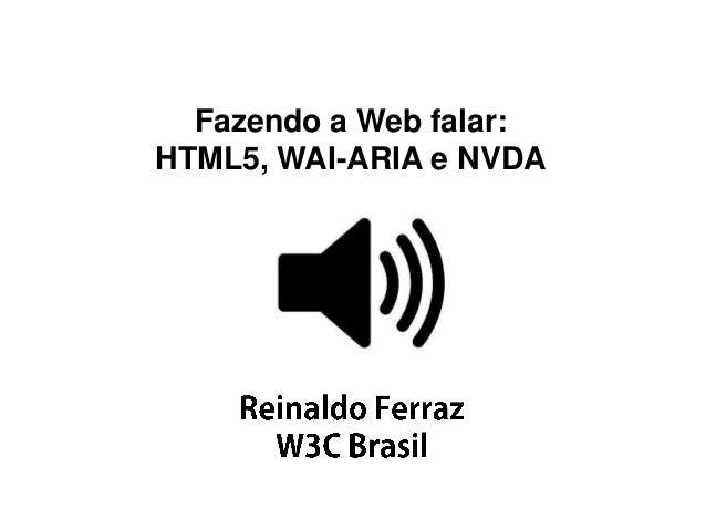 Fazendo a Web falar: HTML5, WAI-ARIA e NVDA