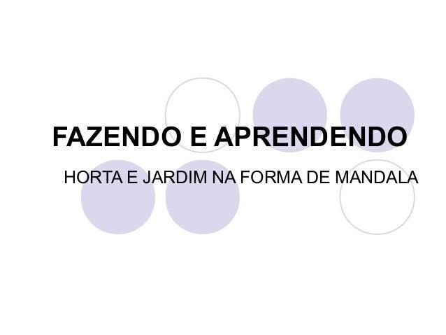 FAZENDO E APRENDENDOHORTA E JARDIM NA FORMA DE MANDALA