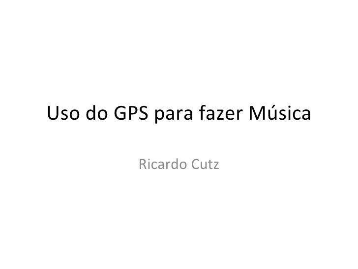 Uso do GPS para fazer Música Ricardo Cutz