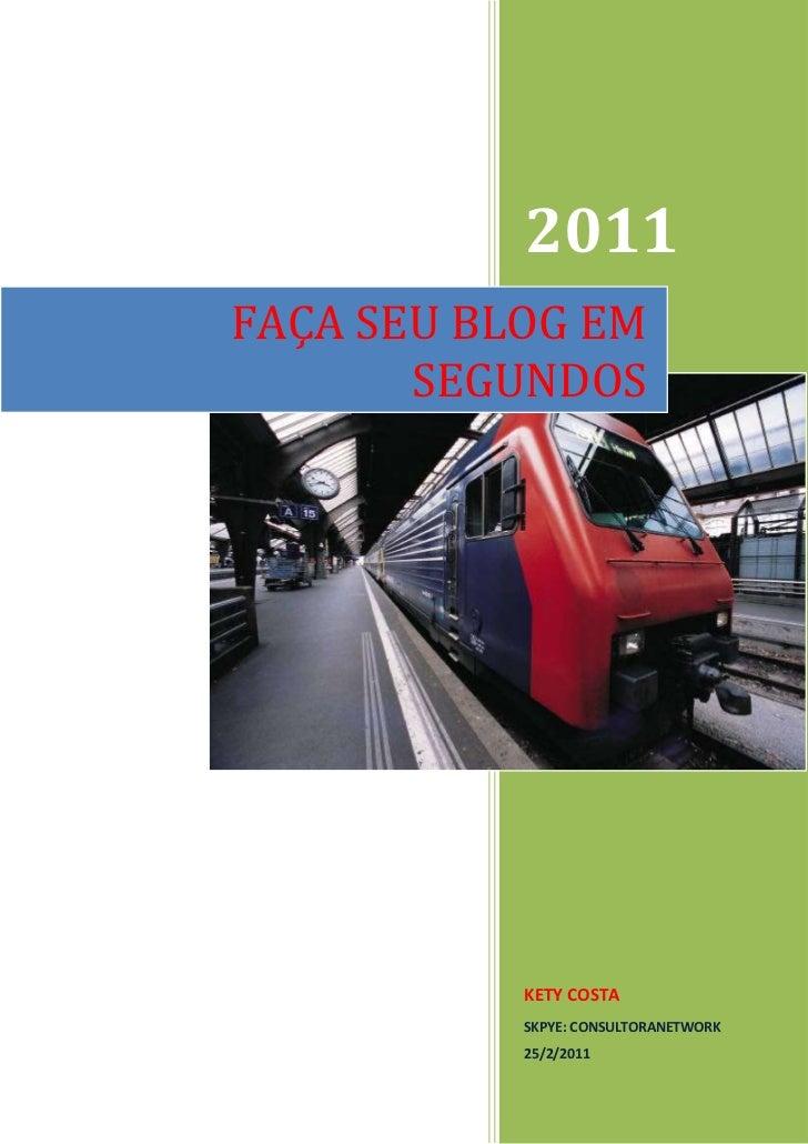 2011KETY COSTASKPYE: CONSULTORANETWORK25/2/2011FAÇA SEU BLOG EM SEGUNDOSrightcenter<br />Fazendo um BLOG<br />Fazendo um b...