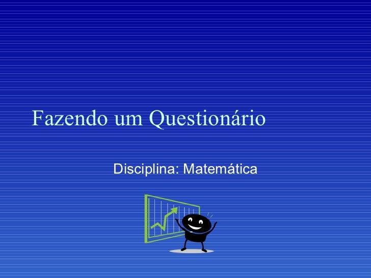 Fazendo um Questionário Disciplina: Matemática