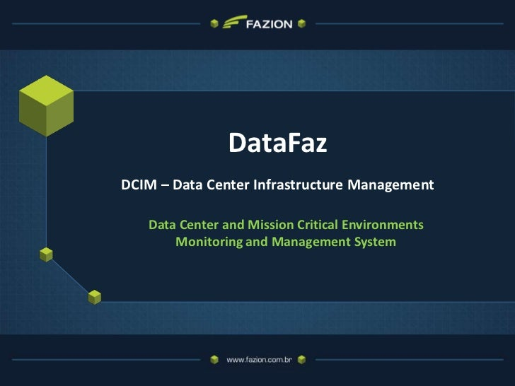 DataFazDCIM – Data Center Infrastructure Management   Data Center and Mission Critical Environments       Monitoring and M...