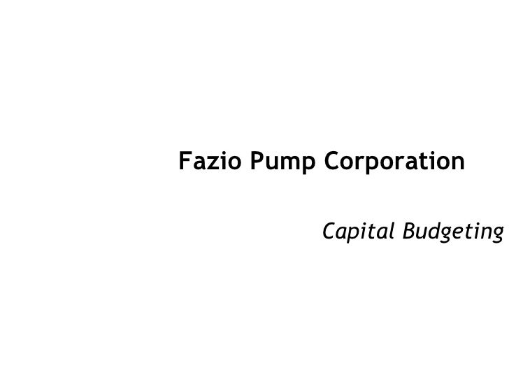 Fazio Pump Corporation Capital Budgeting