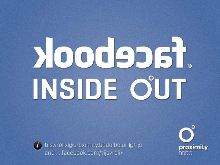 INSIDE                                     UT i tijs.vrolix@proximity.bbdo.be or @tijs    and ... facebook.com/tijsvrolix