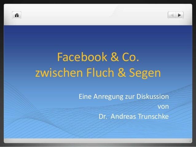 Facebook & Co. zwischen Fluch & Segen Eine Anregung zur Diskussion von Dr. Andreas Trunschke