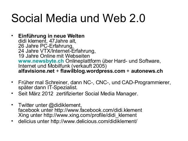 Social Media und Web 2.0•   Einführung in neue Welten    didi klement, 47Jahre alt,    26 Jahre PC-Erfahrung,    24 Jahre ...