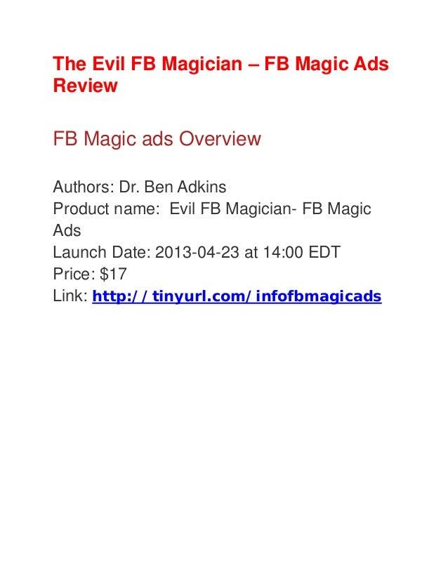 The Evil FB Magician – FB Magic AdsReviewFB Magic ads OverviewAuthors: Dr. Ben AdkinsProduct name: Evil FB Magician- FB Ma...