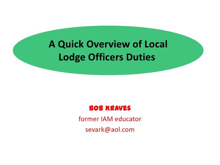 A Quick Overview of Local Lodge Officers Duties <br />Bob Kraves<br />former IAM educator<br />sevark@aol.com<br />