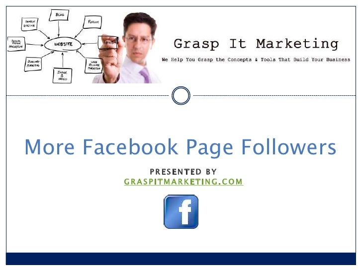 More Facebook Page Followers            PRESENTED BY        GRASPITMARKETING.COM