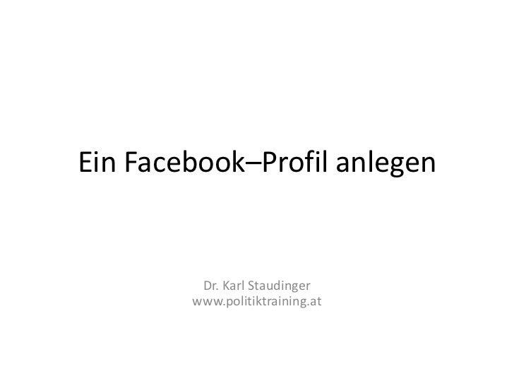 Ein Facebook–Profil anlegen         Dr. Karl Staudinger        www.politiktraining.at