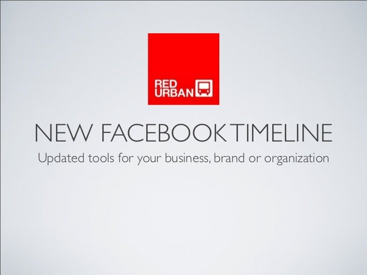 NEW FACEBOOK TIMELINEUpdated tools for your business, brand or organization