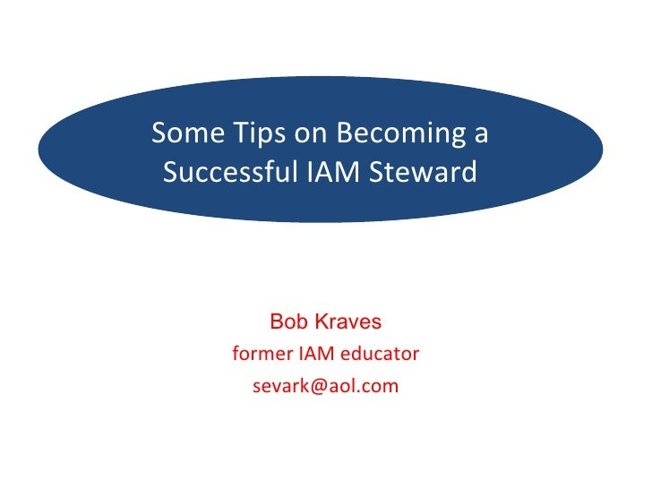 Bob Kraves former IAM educator [email_address] Some Tips on Becoming a Successful IAM Steward
