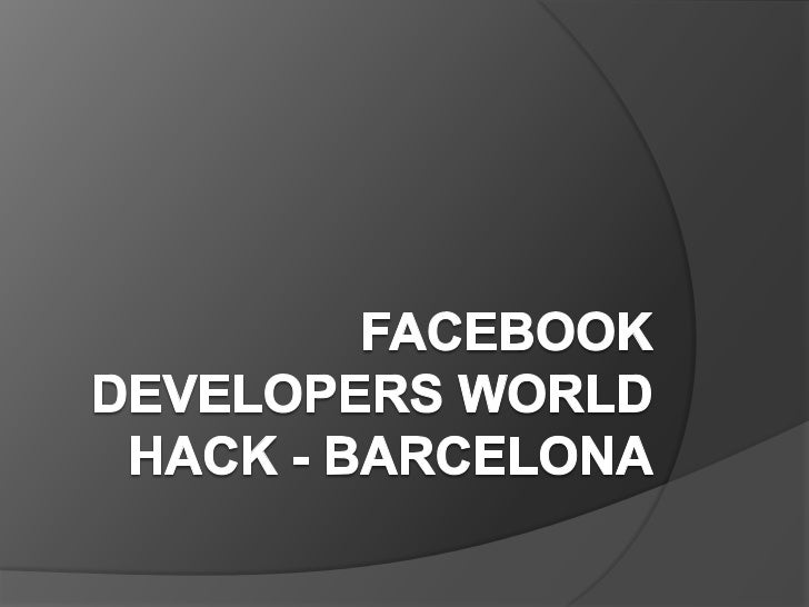 Facebook Developers World HACK - Barcelona