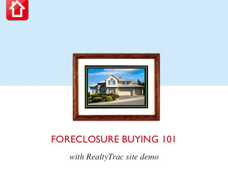 Foreclosure Buying 101 9-7-12
