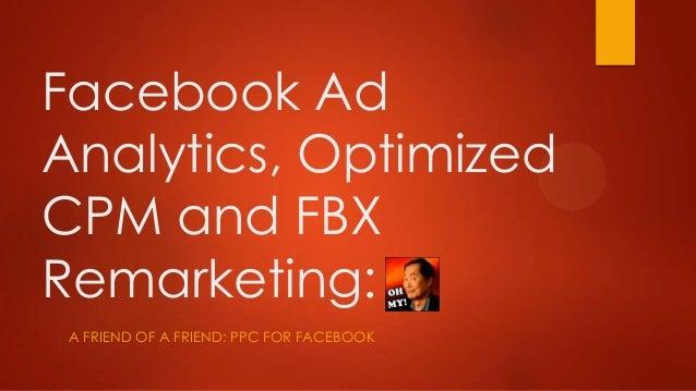 Facebook AdAnalytics, OptimizedCPM and FBXRemarketing: A FRIEND OF A FRIEND: PPC FOR FACEBOOK