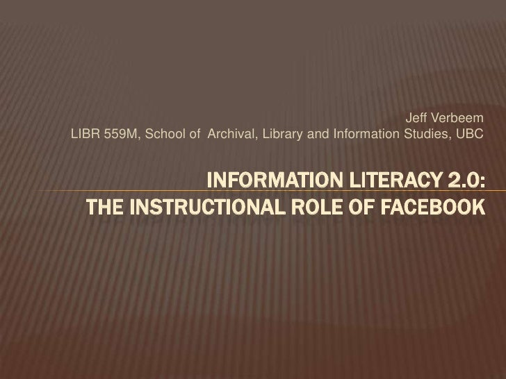 Jeff Verbeem<br />LIBR 559M, School of  Archival, Library and Information Studies, UBC <br />Information Literacy 2.0: The...