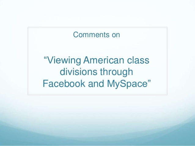 Comments on ―Viewing American class divisions through Facebook and MySpace‖