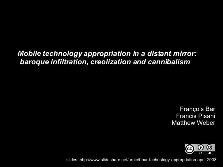 <ul><li>Mobile technology appropriation in a distant mirror:  baroque infiltration, creolization and cannibalism  </li></u...