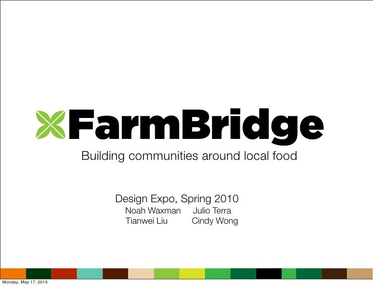 FarmBridge                        Building communities around local food                               Design Expo, Spring...