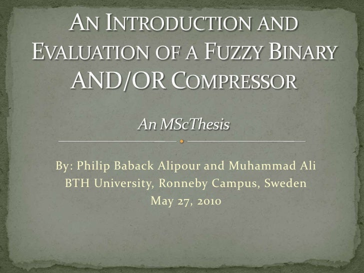 An Introduction and Evaluation of a Fuzzy Binary AND/OR CompressorAn MScThesis<br />By: Philip Baback Alipour and Muhammad...