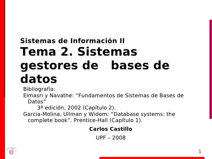 """Sistemas de Información II Tema 2. Sistemas gestores de bases de datos Bibliografía: Elmasri y Navathe: """"Fundamentos de Si..."""