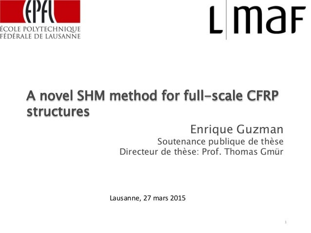 A novel SHM method for full-scale CFRP structures Enrique Guzman Soutenance publique de thèse Directeur de thèse: Prof. Th...