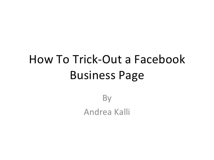 How To Trick-Out a Facebook Business Page By Andrea Kalli