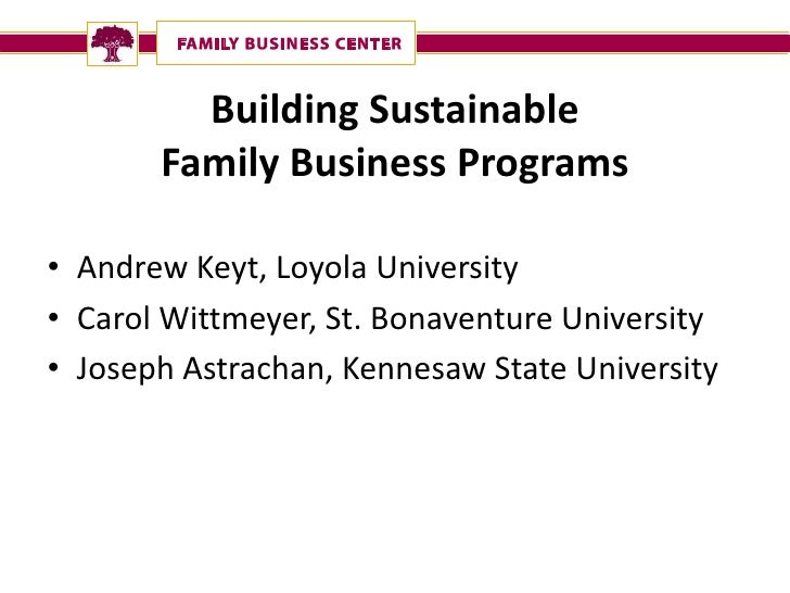 Building Sustainable        Family Business Programs  • Andrew Keyt, Loyola University • Carol Wittmeyer, St. Bonaventure ...
